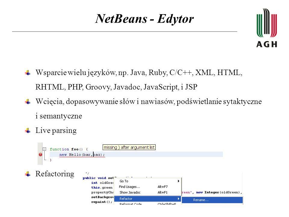 NetBeans - Edytor Wsparcie wielu języków, np. Java, Ruby, C/C++, XML, HTML, RHTML, PHP, Groovy, Javadoc, JavaScript, i JSP Wcięcia, dopasowywanie słów