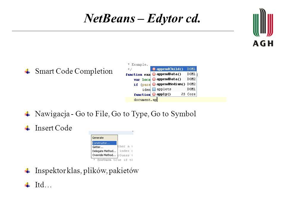 NetBeans – Edytor cd. Smart Code Completion Nawigacja - Go to File, Go to Type, Go to Symbol Insert Code Inspektor klas, plików, pakietów Itd…