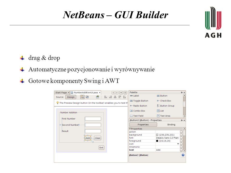 NetBeans – GUI Builder drag & drop Automatyczne pozycjonowanie i wyrównywanie Gotowe komponenty Swing i AWT