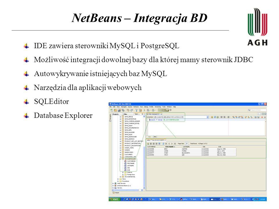 NetBeans – Integracja BD IDE zawiera sterowniki MySQL i PostgreSQL Możliwość integracji dowolnej bazy dla której mamy sterownik JDBC Autowykrywanie is