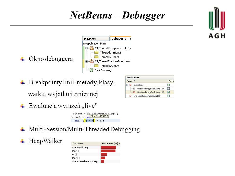 NetBeans – Debugger Okno debuggera Breakpointy linii, metody, klasy, wątku, wyjątku i zmiennej Ewaluacja wyrażeń live Multi-Session/Multi-Threaded Deb