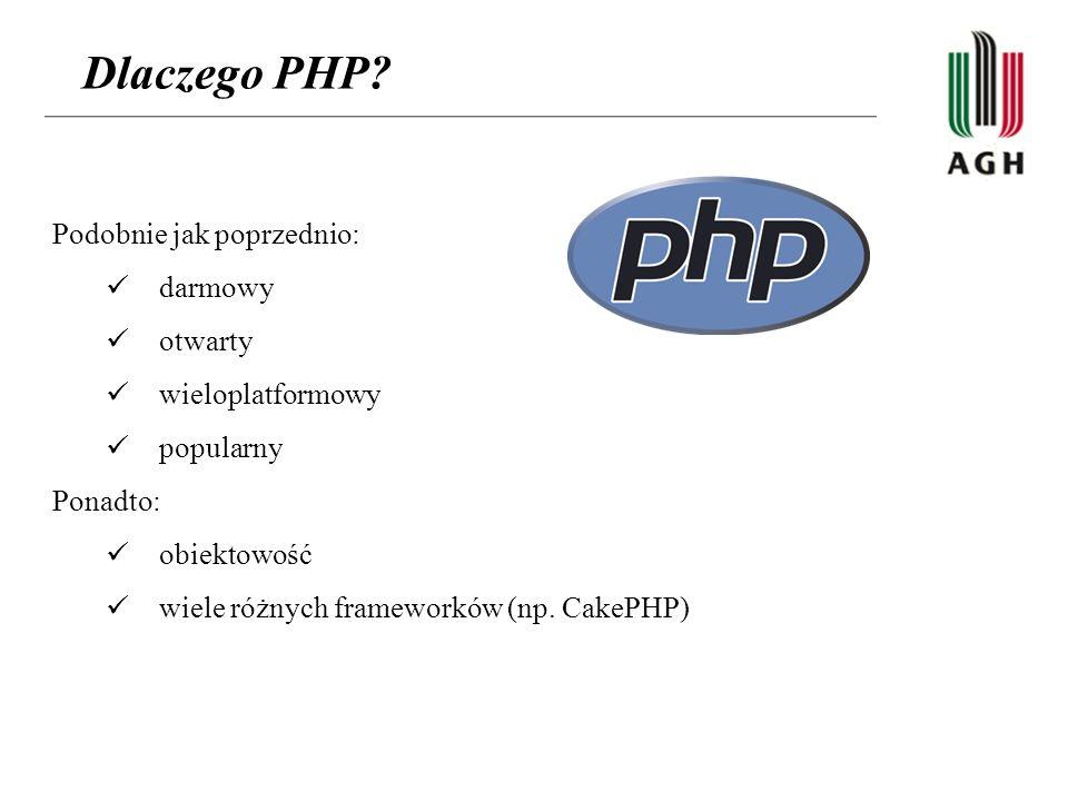 Dlaczego PHP? Podobnie jak poprzednio: darmowy otwarty wieloplatformowy popularny Ponadto: obiektowość wiele różnych frameworków (np. CakePHP)