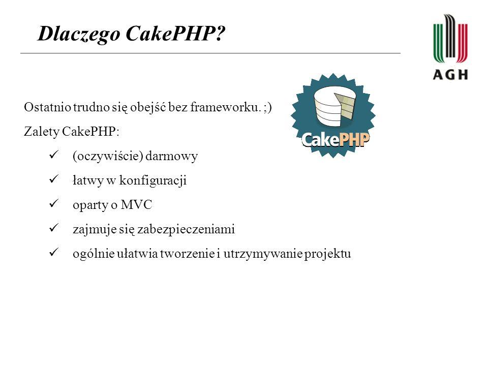 Dlaczego CakePHP? Ostatnio trudno się obejść bez frameworku. ;) Zalety CakePHP: (oczywiście) darmowy łatwy w konfiguracji oparty o MVC zajmuje się zab
