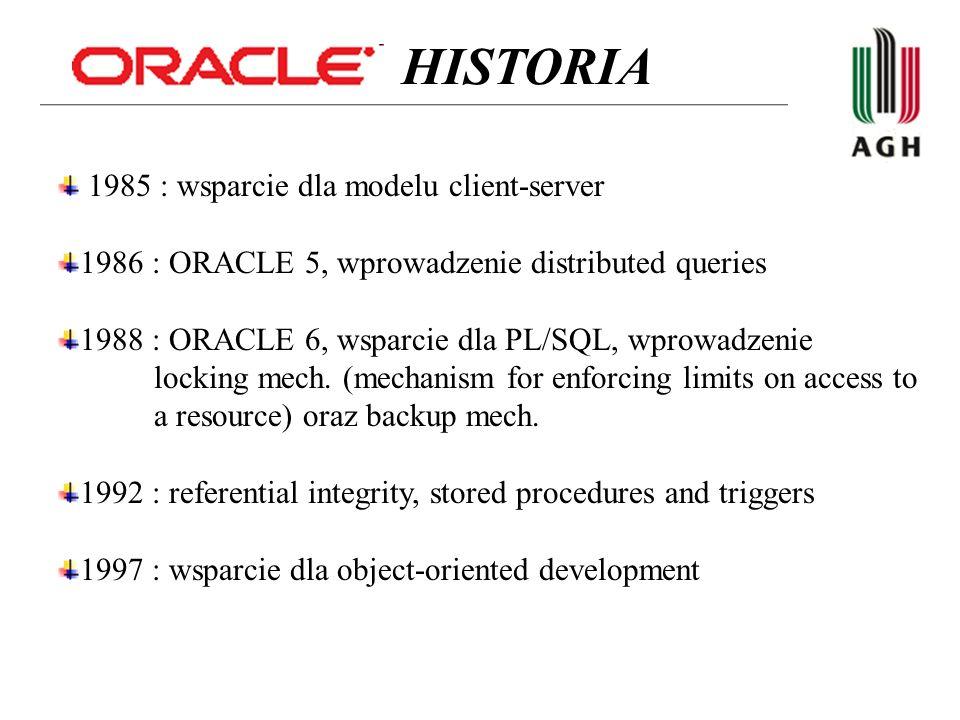 1999 : ORACLE 8i, reimplementacja z C do Java lang., koncentracja na opracowaniu aplikacji działających w sieci Internet 2001 : computer-cluster database 2003 : ORACLE 10g ( grid-computing ready ) 2008 : Oracle Database 11g for Linux and for Microsoft Windows HISTORIA