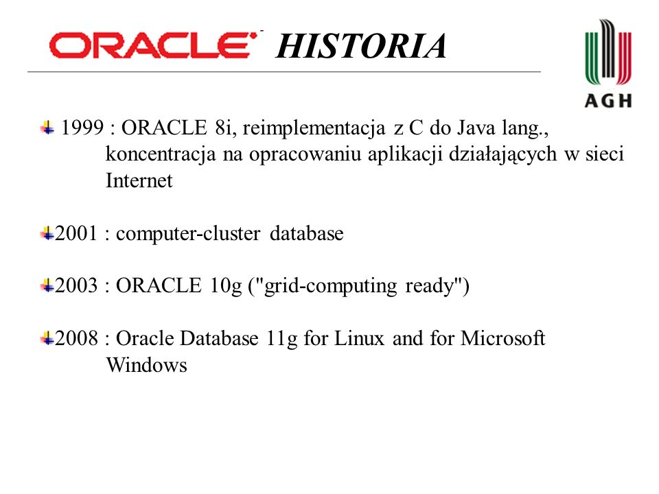1999 : ORACLE 8i, reimplementacja z C do Java lang., koncentracja na opracowaniu aplikacji działających w sieci Internet 2001 : computer-cluster datab