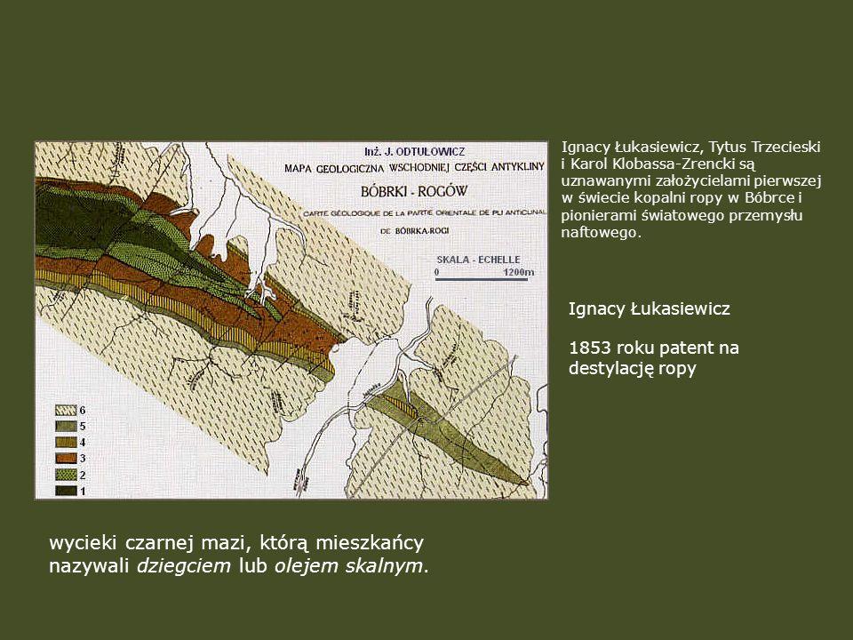 wycieki czarnej mazi, którą mieszkańcy nazywali dziegciem lub olejem skalnym. Ignacy Łukasiewicz, Tytus Trzecieski i Karol Klobassa-Zrencki są uznawan
