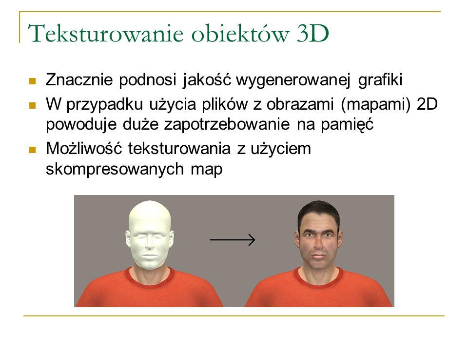 Teksturowanie obiektów 3D Znacznie podnosi jakość wygenerowanej grafiki W przypadku użycia plików z obrazami (mapami) 2D powoduje duże zapotrzebowanie na pamięć Możliwość teksturowania z użyciem skompresowanych map