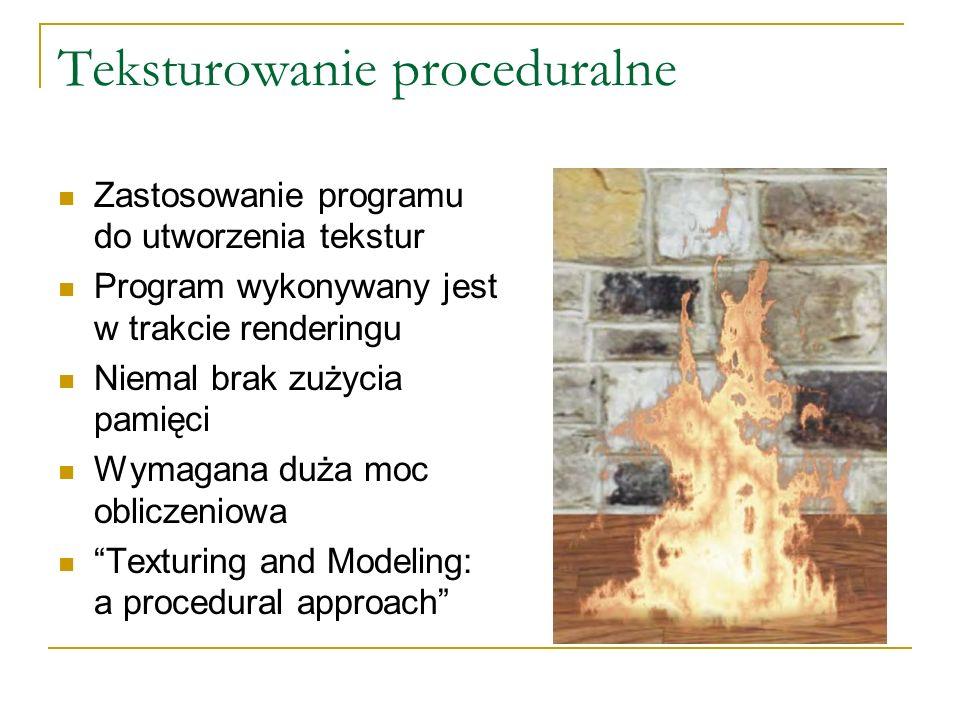 Teksturowanie proceduralne Zastosowanie programu do utworzenia tekstur Program wykonywany jest w trakcie renderingu Niemal brak zużycia pamięci Wymagana duża moc obliczeniowa Texturing and Modeling: a procedural approach