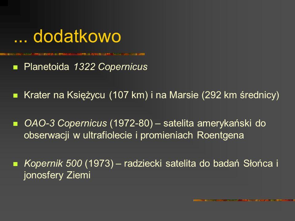... dodatkowo Planetoida 1322 Copernicus Krater na Księżycu (107 km) i na Marsie (292 km średnicy) OAO-3 Copernicus (1972-80) – satelita amerykański d