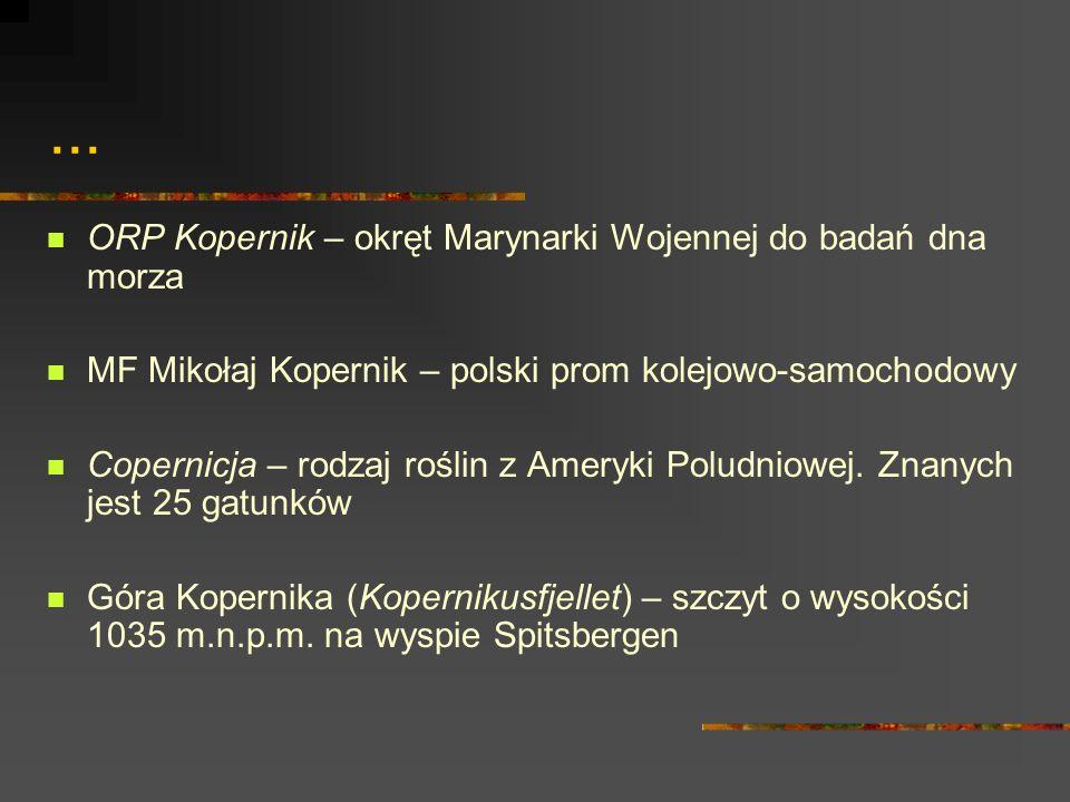 ... ORP Kopernik – okręt Marynarki Wojennej do badań dna morza MF Mikołaj Kopernik – polski prom kolejowo-samochodowy Copernicja – rodzaj roślin z Ame