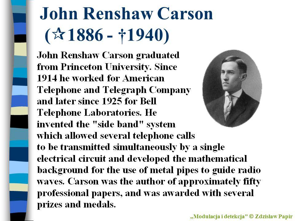 John Renshaw Carson ( 1886 - 1940) Modulacja i detekcja Zdzisław Papir