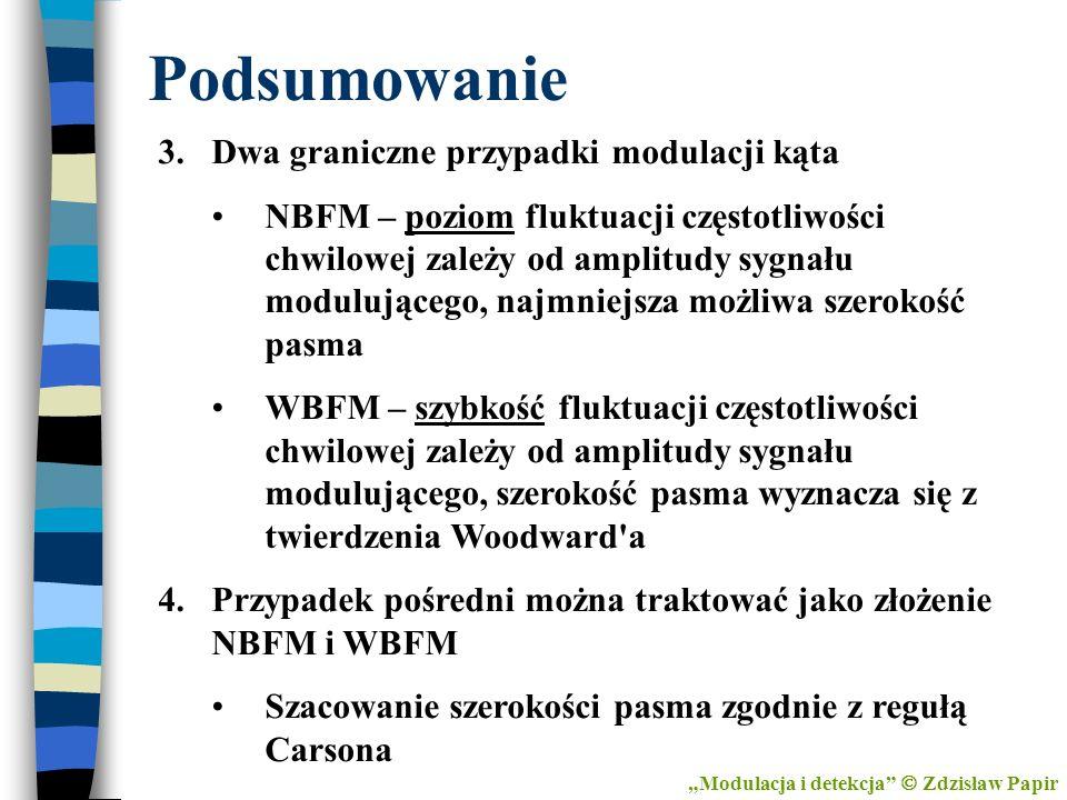 Podsumowanie Modulacja i detekcja Zdzisław Papir 3.Dwa graniczne przypadki modulacji kąta NBFM – poziom fluktuacji częstotliwości chwilowej zależy od