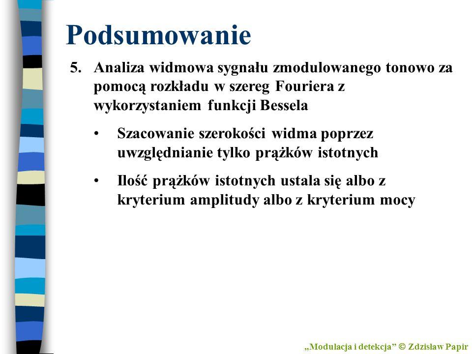 Podsumowanie Modulacja i detekcja Zdzisław Papir 5.Analiza widmowa sygnału zmodulowanego tonowo za pomocą rozkładu w szereg Fouriera z wykorzystaniem