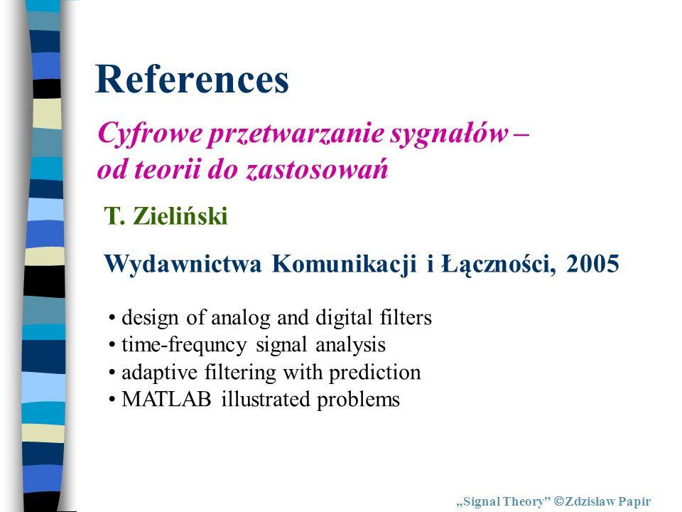 References Signal Theory Zdzisław Papir Cyfrowe przetwarzanie sygnałów – od teorii do zastosowań T. Zieliński Wydawnictwa Komunikacji i Łączności, 200