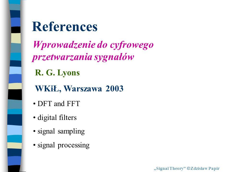 References Signal Theory Zdzisław Papir Wprowadzenie do cyfrowego przetwarzania sygnałów R. G. Lyons WKiŁ, Warszawa 2003 DFT and FFT digital filters s