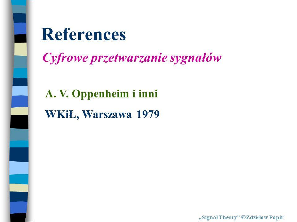 References Signal Theory Zdzisław Papir Cyfrowe przetwarzanie sygnałów A. V. Oppenheim i inni WKiŁ, Warszawa 1979