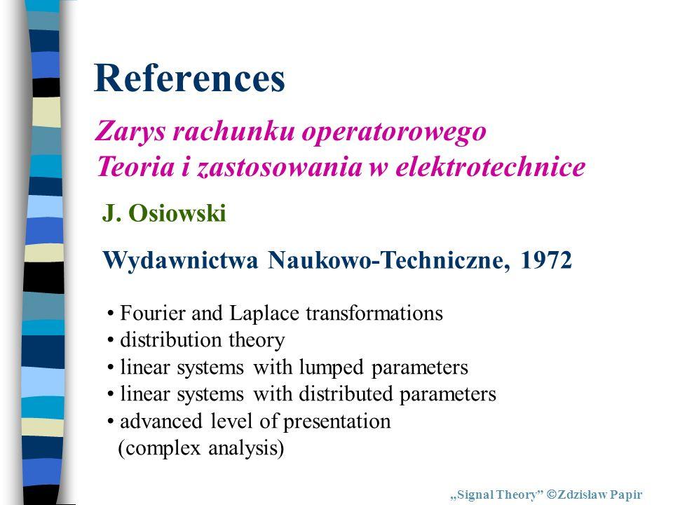 References Signal Theory Zdzisław Papir Zarys rachunku operatorowego Teoria i zastosowania w elektrotechnice J. Osiowski Wydawnictwa Naukowo-Techniczn