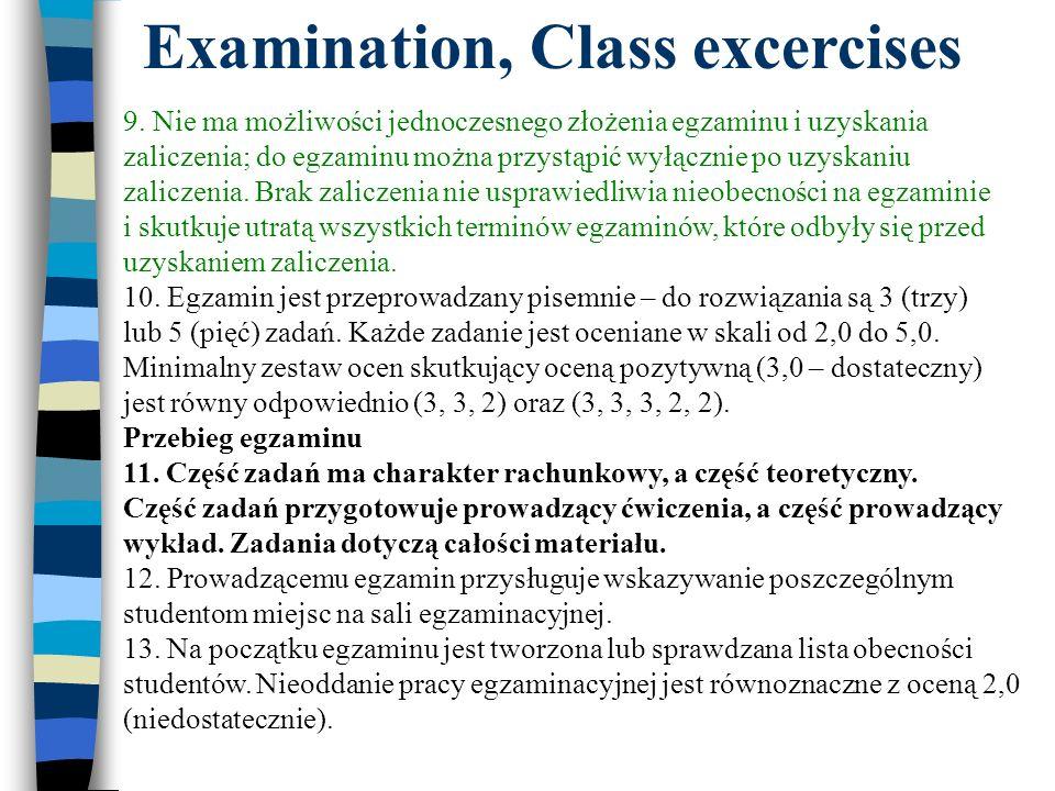 Examination, Class excercises 9. Nie ma możliwości jednoczesnego złożenia egzaminu i uzyskania zaliczenia; do egzaminu można przystąpić wyłącznie po u
