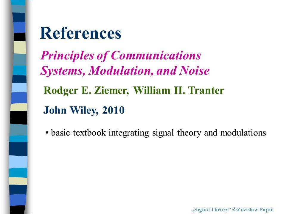 References Signal Theory Zdzisław Papir Analog & Digital Signal Processing H.