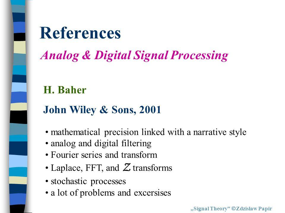 References Signal Theory Zdzisław Papir Wprowadzenie do cyfrowego przetwarzania sygnałów R.