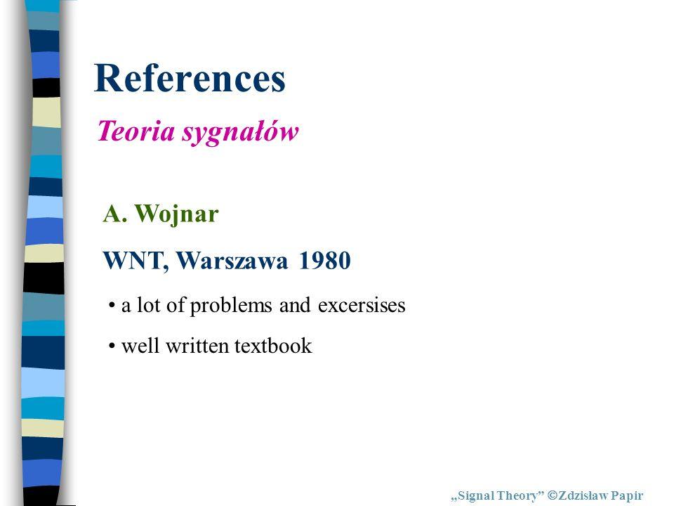 References Signal Theory Zdzisław Papir Zarys rachunku operatorowego Teoria i zastosowania w elektrotechnice J.