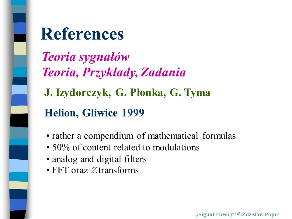 References Signal Theory Zdzisław Papir Signal Analysis Time, Frequency, Scale, and Structure Ronald L.