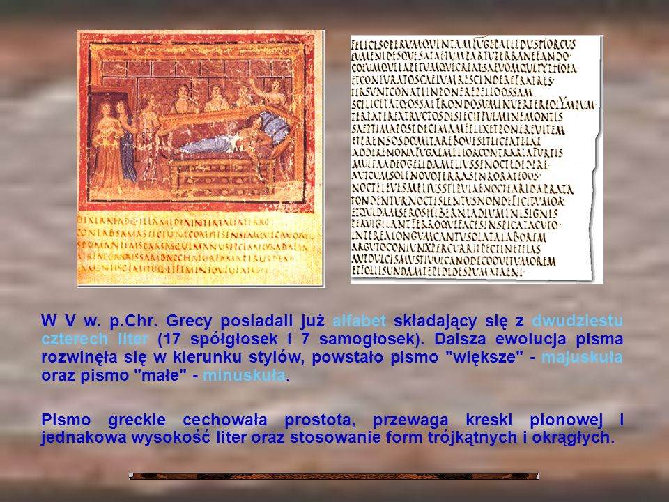 W V w. p.Chr. Grecy posiadali już alfabet składający się z dwudziestu czterech liter (17 spółgłosek i 7 samogłosek). Dalsza ewolucja pisma rozwinęła s