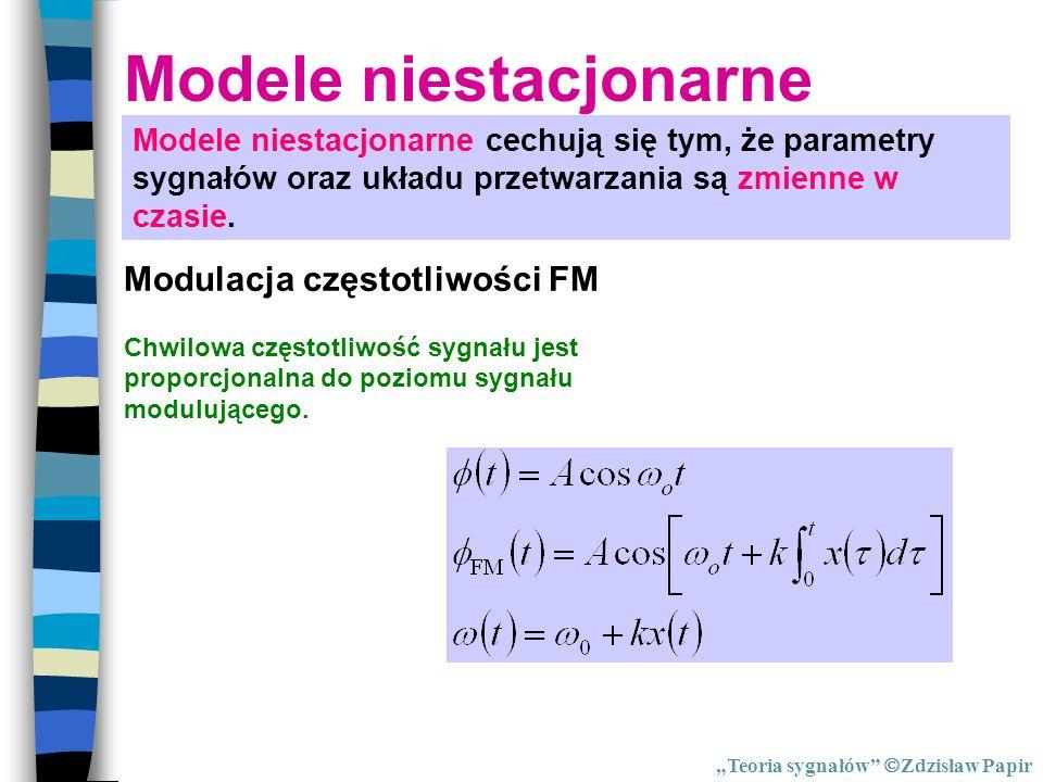 Modele niestacjonarne Modele niestacjonarne cechują się tym, że parametry sygnałów oraz układu przetwarzania są zmienne w czasie. Modulacja częstotliw