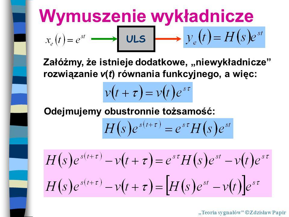 Wymuszenie wykładnicze ULS Załóżmy, że istnieje dodatkowe, niewykładnicze rozwiązanie v(t) równania funkcyjnego, a więc: Odejmujemy obustronnie tożsam