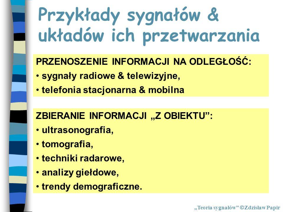 Przykłady sygnałów & układów ich przetwarzania PRZENOSZENIE INFORMACJI NA ODLEGŁOŚĆ: sygnały radiowe & telewizyjne, telefonia stacjonarna & mobilna ZB