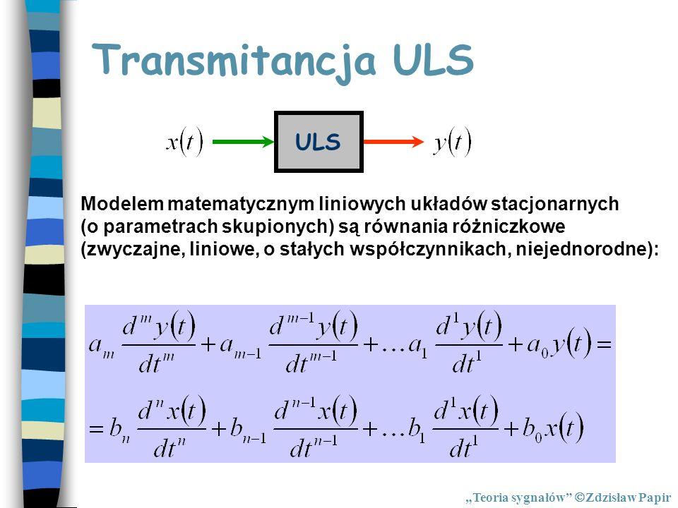 Transmitancja ULS ULS Modelem matematycznym liniowych układów stacjonarnych (o parametrach skupionych) są równania różniczkowe (zwyczajne, liniowe, o