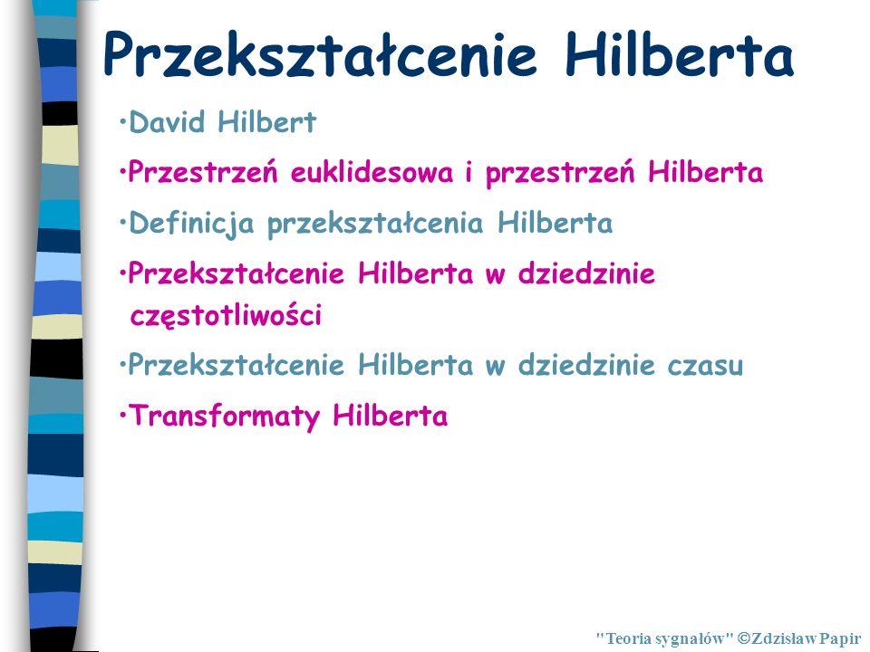 Przekształcenie Hilberta Teoria sygnałów Zdzisław Papir Sygnał analityczny Obwiednia, kąt fazowy i częstotliwość sygnału Wykres wskazowy sygnału Sygnał wąskopasmowy Filtracja sygnału modulacji amplitudy Sygnały przyczynowe Podsumowanie