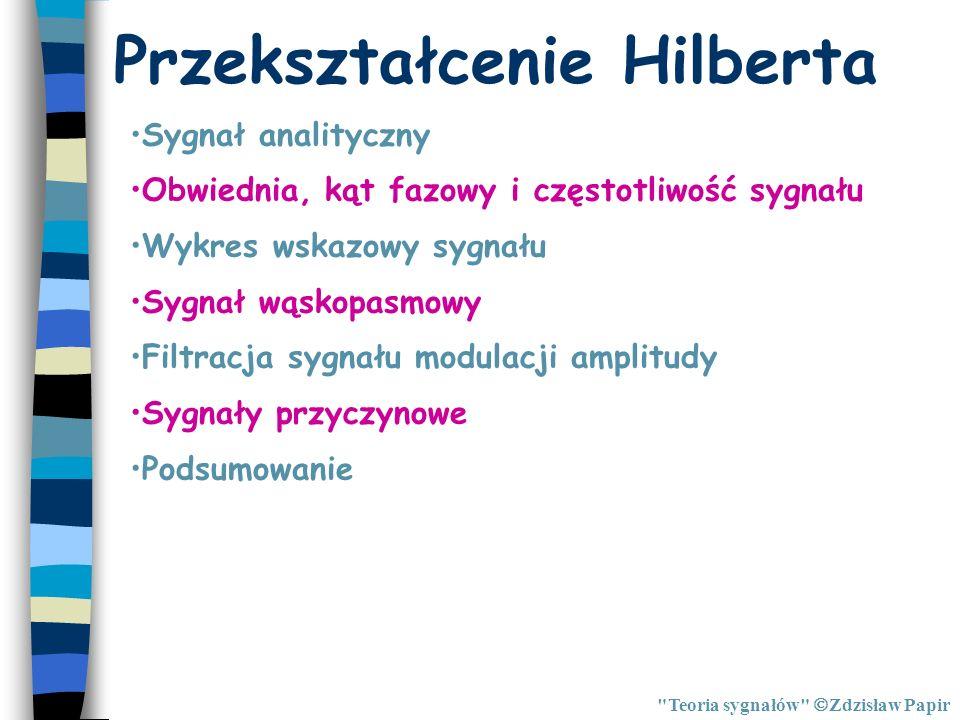 Przekształcenie Hilberta w dziedzinie czasu Teoria sygnałów Zdzisław Papir