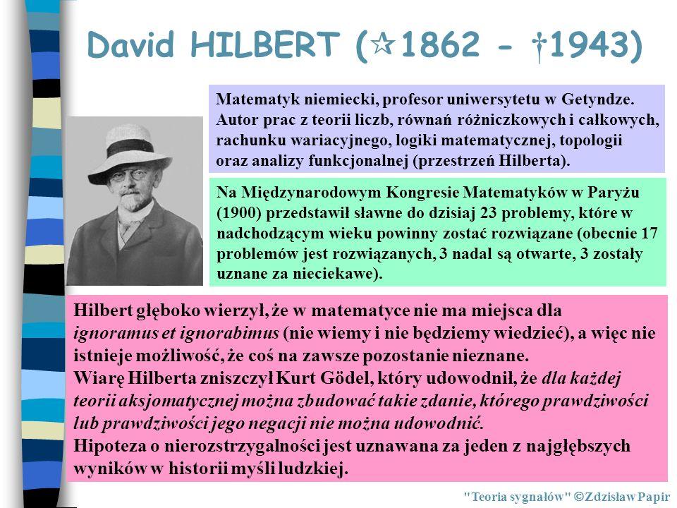David HILBERT Teoria sygnałów Zdzisław Papir Uniwersytet w Getyndze, na którym w połowie XIX wieku nauczał książę matematyków Carl F.