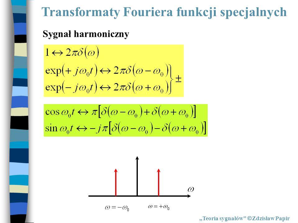 Transformaty Fouriera funkcji specjalnych Teoria sygnałów Zdzisław Papir Sygnał harmoniczny
