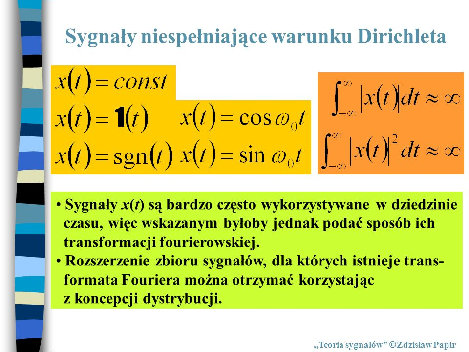 Sygnały niespełniające warunku Dirichleta Teoria sygnałów Zdzisław Papir Sygnały x(t) są bardzo często wykorzystywane w dziedzinie czasu, więc wskazan