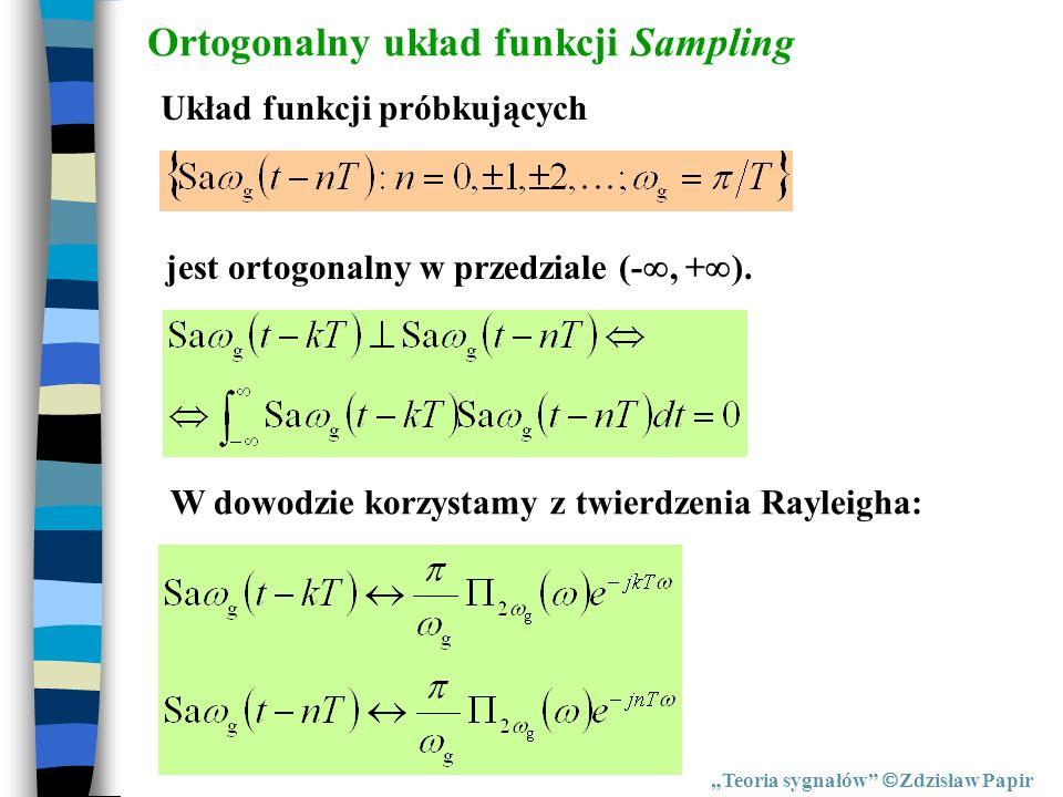Teoria sygnałów Zdzisław Papir Ortogonalny układ funkcji Sampling Układ funkcji próbkujących jest ortogonalny w przedziale (-, + ). W dowodzie korzyst