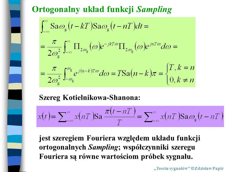 Teoria sygnałów Zdzisław Papir Ortogonalny układ funkcji Sampling Szereg Kotielnikowa-Shanona: jest szeregiem Fouriera względem układu funkcji ortogon