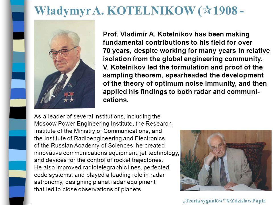 Władymyr A. KOTELNIKOW ( 1908 - Teoria sygnałów Zdzisław Papir Prof. Vladimir A. Kotelnikov has been making fundamental contributions to his field for