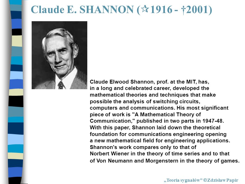 Claude E. SHANNON ( 1916 - 2001) Teoria sygnałów Zdzisław Papir Claude Elwood Shannon, prof. at the MIT, has, in a long and celebrated career, develop