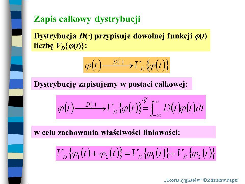 Zapis całkowy dystrybucji Teoria sygnałów Zdzisław Papir Dystrybucja D(·) przypisuje dowolnej funkcji (t) liczbę V D { (t)}: Dystrybucję zapisujemy w