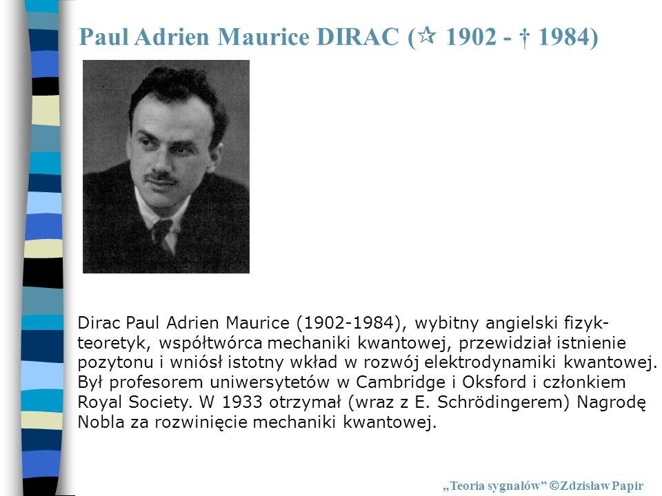 Paul Adrien Maurice DIRAC ( 1902 - 1984) Teoria sygnałów Zdzisław Papir Dirac Paul Adrien Maurice (1902-1984), wybitny angielski fizyk- teoretyk, wspó