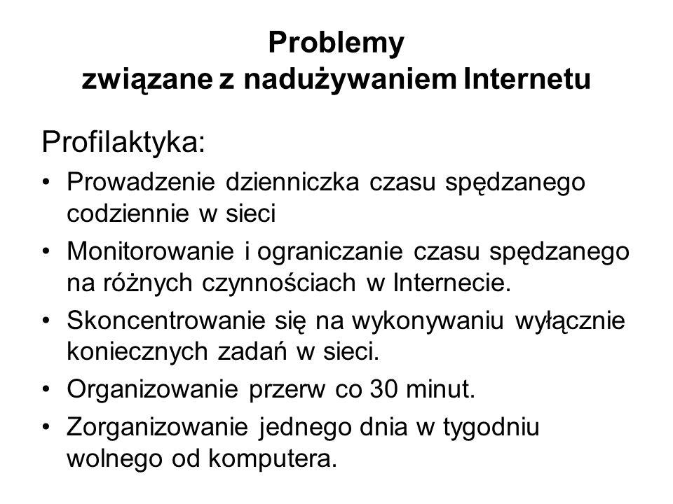 Problemy związane z nadużywaniem Internetu Profilaktyka: Prowadzenie dzienniczka czasu spędzanego codziennie w sieci Monitorowanie i ograniczanie czas