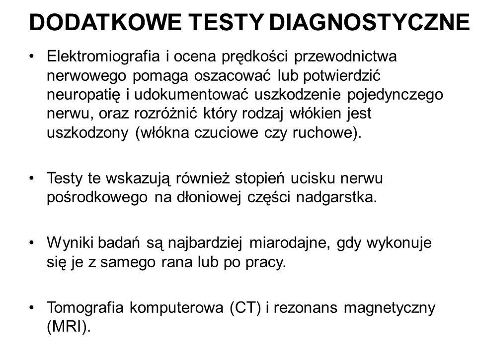 DODATKOWE TESTY DIAGNOSTYCZNE Elektromiografia i ocena prędkości przewodnictwa nerwowego pomaga oszacować lub potwierdzić neuropatię i udokumentować u