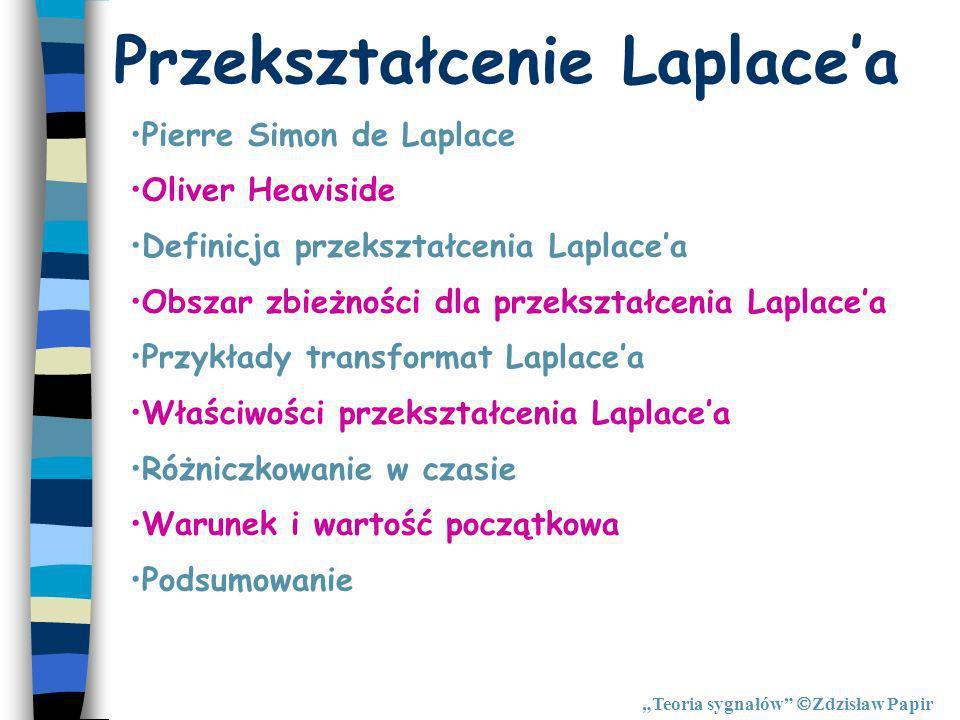 Przekształcenie Laplacea Pierre Simon de Laplace Oliver Heaviside Definicja przekształcenia Laplacea Obszar zbieżności dla przekształcenia Laplacea Pr