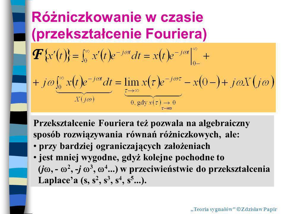 Różniczkowanie w czasie (przekształcenie Fouriera) Przekształcenie Fouriera też pozwala na algebraiczny sposób rozwiązywania równań różniczkowych, ale