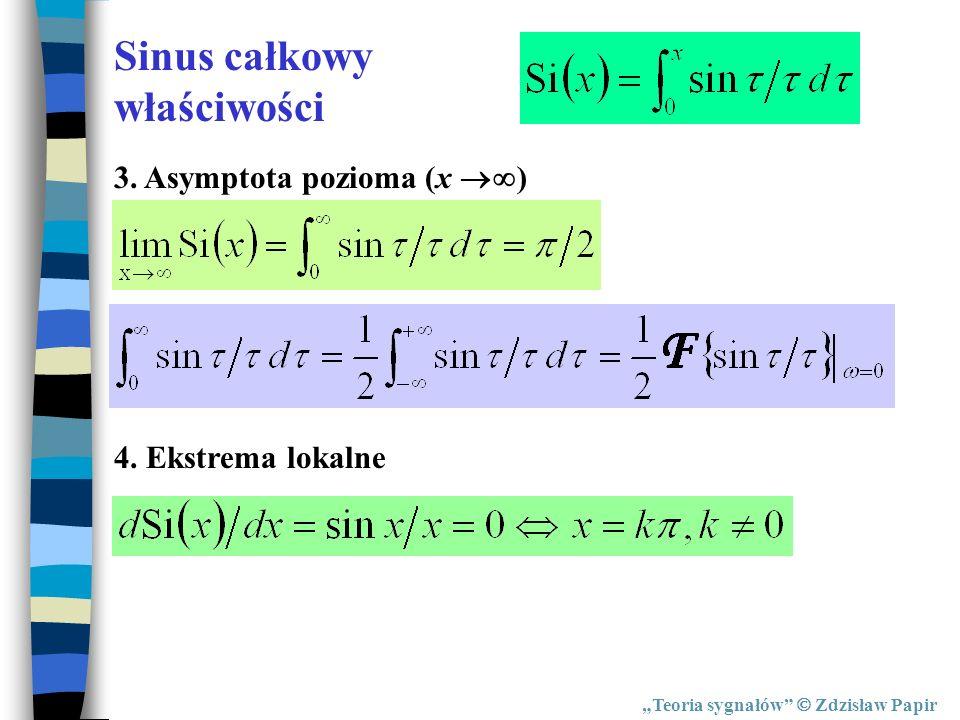 Teoria sygnałów Zdzisław Papir Sinus całkowy właściwości 3. Asymptota pozioma (x ) 4. Ekstrema lokalne