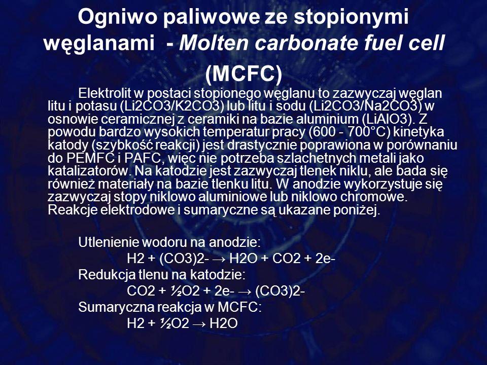 Ogniwo paliwowe ze stopionymi węglanami - Molten carbonate fuel cell (MCFC) Elektrolit w postaci stopionego węglanu to zazwyczaj węglan litu i potasu