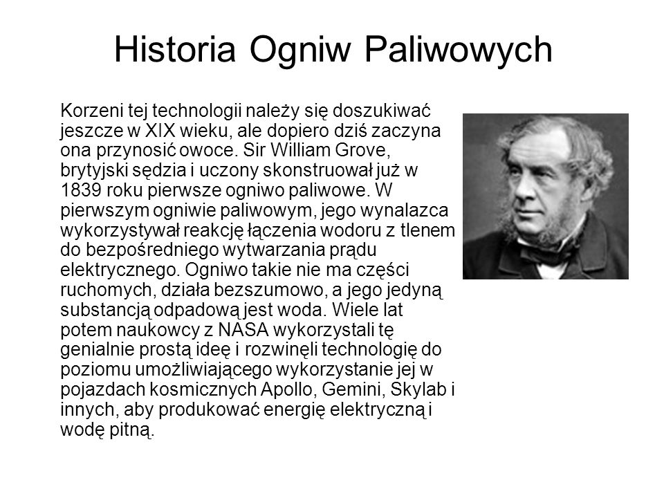 Korzeni tej technologii należy się doszukiwać jeszcze w XIX wieku, ale dopiero dziś zaczyna ona przynosić owoce. Sir William Grove, brytyjski sędzia i