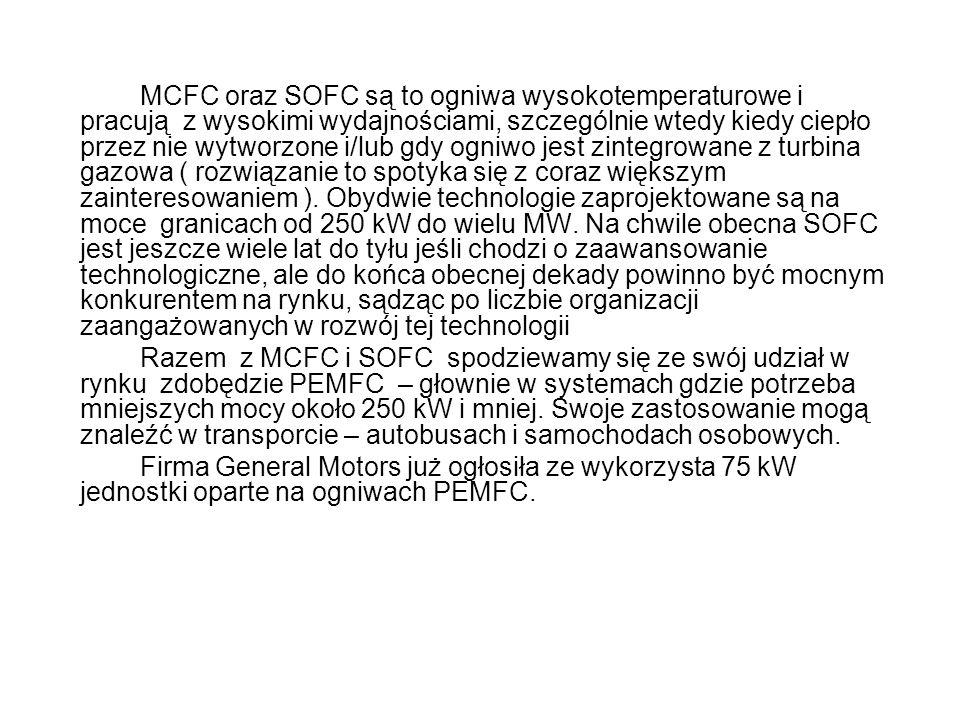 MCFC oraz SOFC są to ogniwa wysokotemperaturowe i pracują z wysokimi wydajnościami, szczególnie wtedy kiedy ciepło przez nie wytworzone i/lub gdy ogni